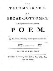 The Triumvirade: Or, Broad-bottomry. A Panegyri-satiri-serio-comi-dramatical Poem ... The Fourth Edition
