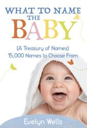 What To Name The Baby: 15,000 Names to Choose From