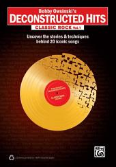 Bobby Owsinski's Deconstructed Hits - Classic Rock, Vol. 1: Uncover the Stories & Techniques Behind 20 Iconic Songs, Volume 1