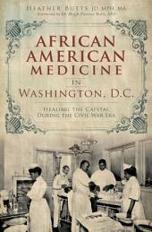 African American Medicine in Washington, D.C.: Healing the Capital During the Civil War Era
