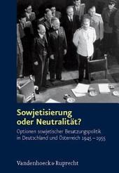 Sowjetisierung oder Neutralität?: Optionen sowjetischer Besatzungspolitik in Deutschland und Österreich 1945-1955