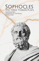 The Three Theban Plays  Oedipus Rex  Oedipus at Colonus    Antigone