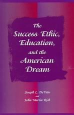 The Success Ethic  Education  and the American Dream PDF