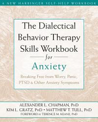 The Dialectical Behavior Therapy Skills Workbook For Anxiety Book PDF