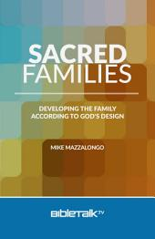 Sacred Families: Developing the Family According to God's Design