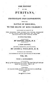 The History of the Puritans: Or Protestant Non-conformists, from the Reformation to the Death of Queen Elizabeth: with an Account of Their Principles; Their Attempts for a Further Reformation of the Church; Their Sufferings; and the Lives and Characters of Their Most Considerable Divines ..., Volume 3