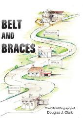 Belt and Braces: The official biography of Douglas J. Clark