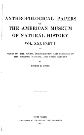 Notes on the Social Organization and Customs of the Mandan, Hidatsa, and Crow Indians: Volume 21, Issue 1