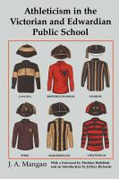 Athleticism in the Victorian and Edwardian Public School PDF