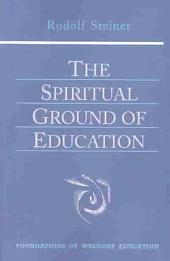 The Spiritual Ground of Education: Lectures Presented in Oxford, England, August 16-29, 1922