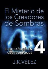 El Misterio de los Creadores de Sombras, parte 4 de 6: El extraño día en que te dupliqué