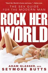 Rock Her World: The Sex Guide for Modern Man