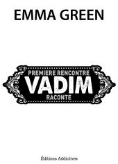 Première rencontre, Vadim raconte