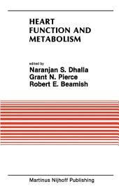 Heart Function and Metabolism: Proceedings of the Symposium held at the Eighth Annual Meeting of the American Section of the International Society for Heart Research, July 8–11, 1986, Winnipeg, Canada