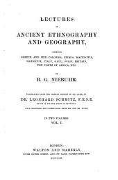Lectures on Ancient Ethography and Geography: Comprising Greece and Her Colonies, Epirus, Macedonia, Illyricum, Italy, Gaul, Spain, Britain, the North of Africa, Etc, Volume 1