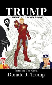 TRUMP: A Huge Pop Icon Book featuring The Great Donald J. Trump with Printable Coloring Pages