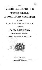 De viris illustribus urbis Romæ a Romulo ad Augustum ad usum Tyronum linguæ Latinæ. Auctore C.F. Lhomond ..