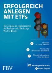 Erfolgreich anlegen mit ETFs: Ihre einfache regelbasierte Geldanlage mit Exchange Traded Funds