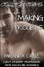 College Curves: Making Trouble (Curvy Student Professor MFM Discipline Romance)