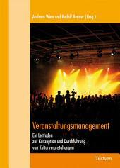 Veranstaltungsmanagement: Ein Leitfaden zur Konzeption und Durchführung von Kulturveranstaltungen
