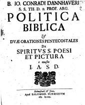 B. Io. Conradi Dannhaueri ... Politica biblica & dvae orationes pentecostales de Spiritvs s. poesi et pictvra, e museo I. A. S. D.