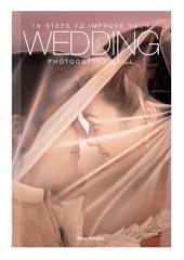 15 Steps to Improve Your Wedding Photography Skill: 15 Langkah Praktis untuk Meningkatkan Kemampuan Anda di Bidang Fotografi Pernikahan