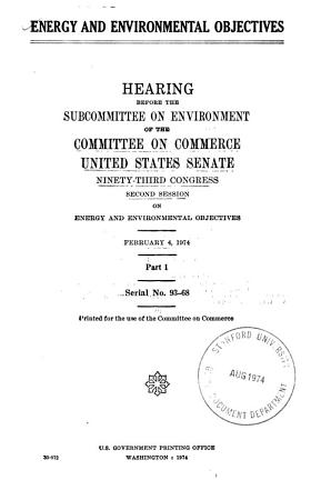 Energy and Environmental Objectives  Hearing Before the Subcommittee on Environment of      PDF