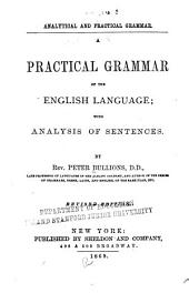 Analytical and Practical Grammar: A Practical Grammar of the English Language : with Analysis of Sentences