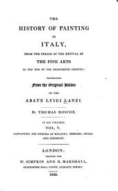 The History of Painting in Italy, from the Period of the Revival of the Fine Arts to the End of the Eighteenth Century: Volumes 5-6
