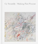 Cy Twombly  Making Past Present