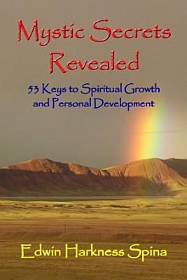 Mystic Secrets Revealed  53 Keys to Spiritual Growth and Personal Development