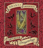 Drake s Comprehensive Compendium of Dragonology PDF