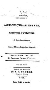 Arator: Being a Series of Agricultural Essays, Practical & Political, in Sixty One Numbers