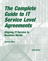 The Complete Guide to IT Service Level Agreements: Aligning IT Services to Business Needs