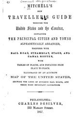 Mitchell's New Traveller's Guide: Through the United States and the Canadas, Containing the Principal Cities and Towns ... Together with Rail Road, Steamboat, Stage, and Canal Routes, with Tables of Places, and Distances from Place to Place