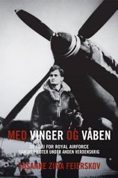 Med vinger og våben: De fløj for RAF. Danske piloter under Anden Verdenskrig