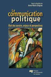 La Communication Politique: État des Savoirs, Enjeux et Perspectives