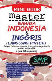 Mini Book Master Bahasa Indonesia & Inggris Kelas VII, VIII, & IX: Belajar Bahasa Indonesia & Inggris menjadi lebih mudah, lebih asyik, & gak bikin pusing