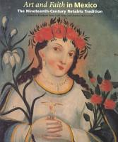 Art and Faith in Mexico   the Nineteenth century Retablo Tradition PDF
