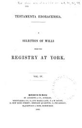 Testamenta Eboracensia: Or, Wills Registered at York, Illustrative of the History, Manners, Language, Statistics, &c., of the Province of York, from the Year 1300 Downwards, Volume 53