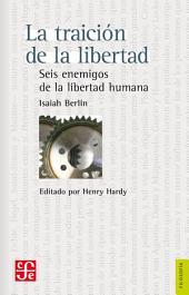 La traición de la libertad: Seis enemigos de la libertad humana