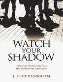 Watch Your Shadow: Surviving Not One But Both Hip Replacement Operations!