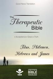 The Therapeutic Bible – Titus, Philemon, Hebrews and James: Acceptance • Grace • Truth