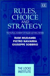 Rules, Choice and Strategy: The Political Economy of Italian Electoral Reform