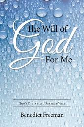 The Will of God For Me: God's Divine and Perfect Will