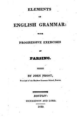 Elements of English Grammar  with progressive exercises in parsing