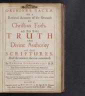Origines Sacrae, Or, A Rational Account of the Grounds of Christian Faith, as to the Truth and Divine Authority of the Scriptures, and Matters Therein Contained