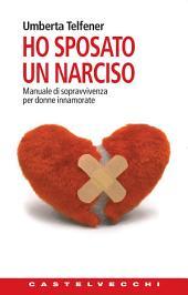 Ho sposato un narciso: Manuale di sopravvivenza per donne innamorate