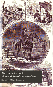 The Pictorial Book of Anecdotes of the Rebellion: Or, The Funny and Pathetic Side of the War ... from the Time of the Memorable Toast of Andrew Jackson, Uttered in 1830, in the Presence of the Original Secession Conspirators, to the Assassination of President Lincoln, and the End of the War. With Famous Words and Deeds of Woman