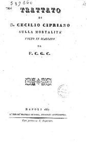 Trattato di S. Cecilio Cipriano sulla mortalita volto in italiano da F.C.G.C